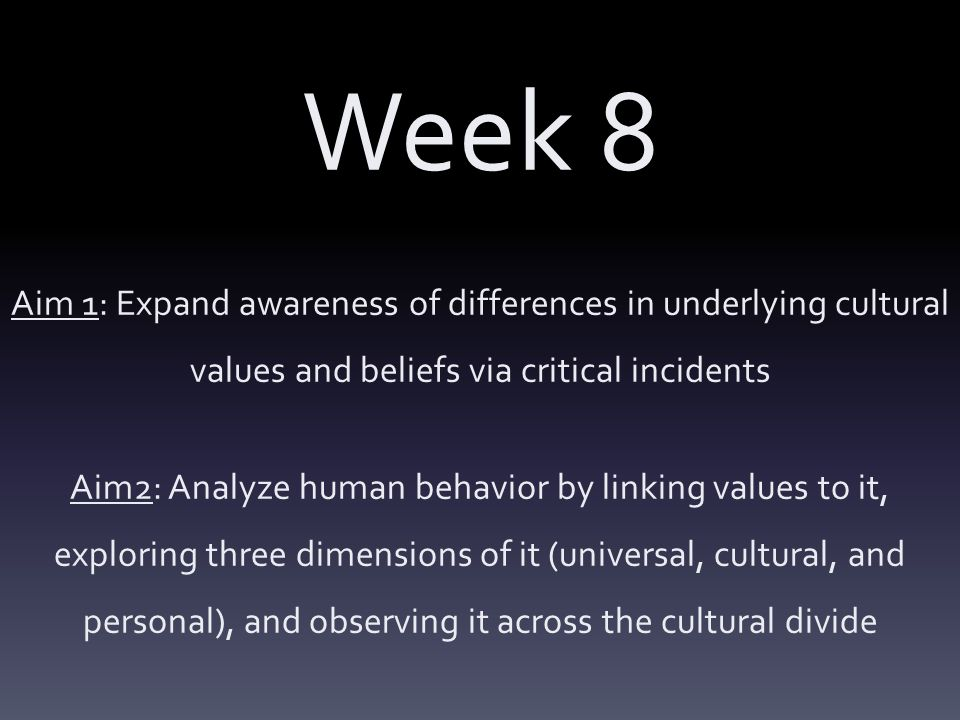 Week 8 Aim 1: Expand awareness of differences in underlying cultural values and beliefs via critical incidents.