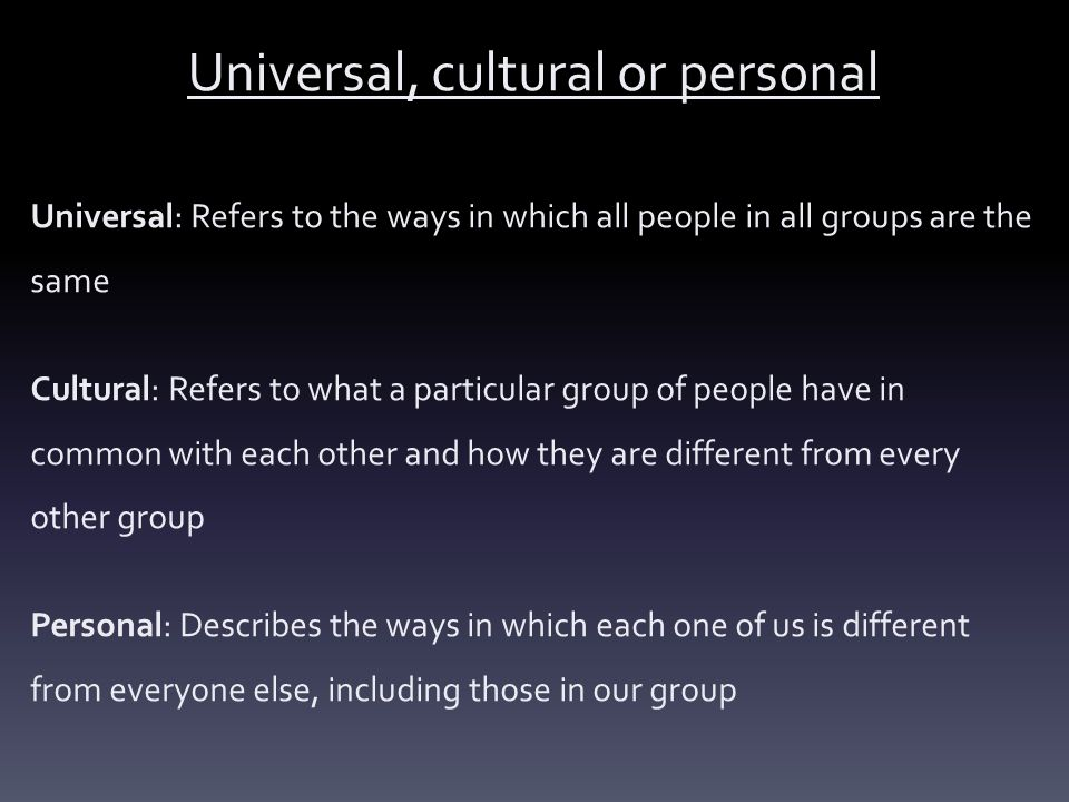 Universal, cultural or personal