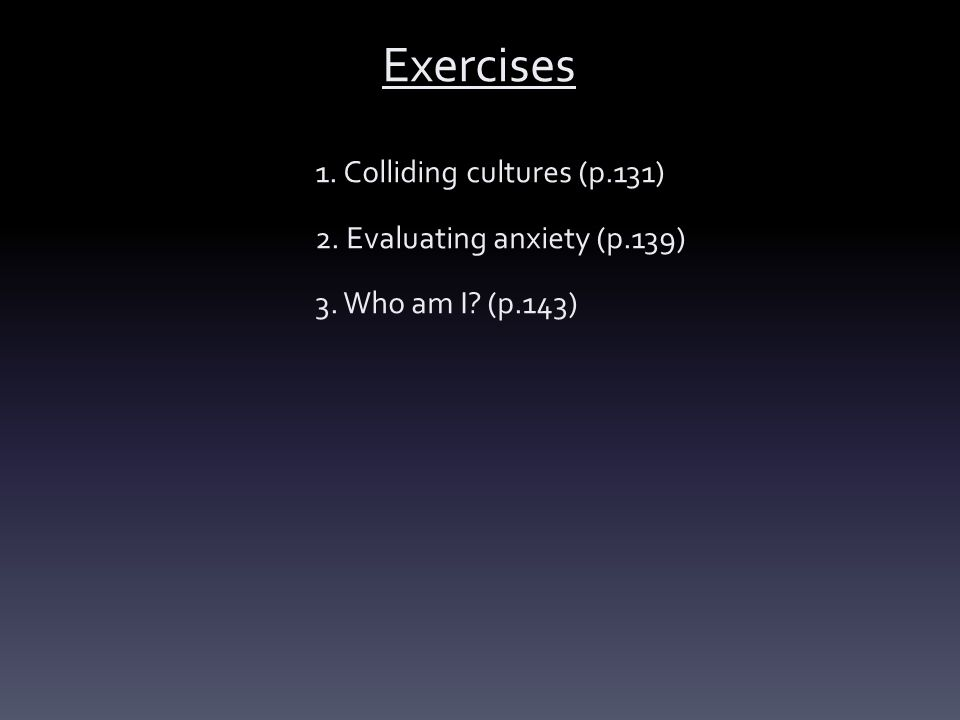 Exercises 1. Colliding cultures (p.131) 2. Evaluating anxiety (p.139)