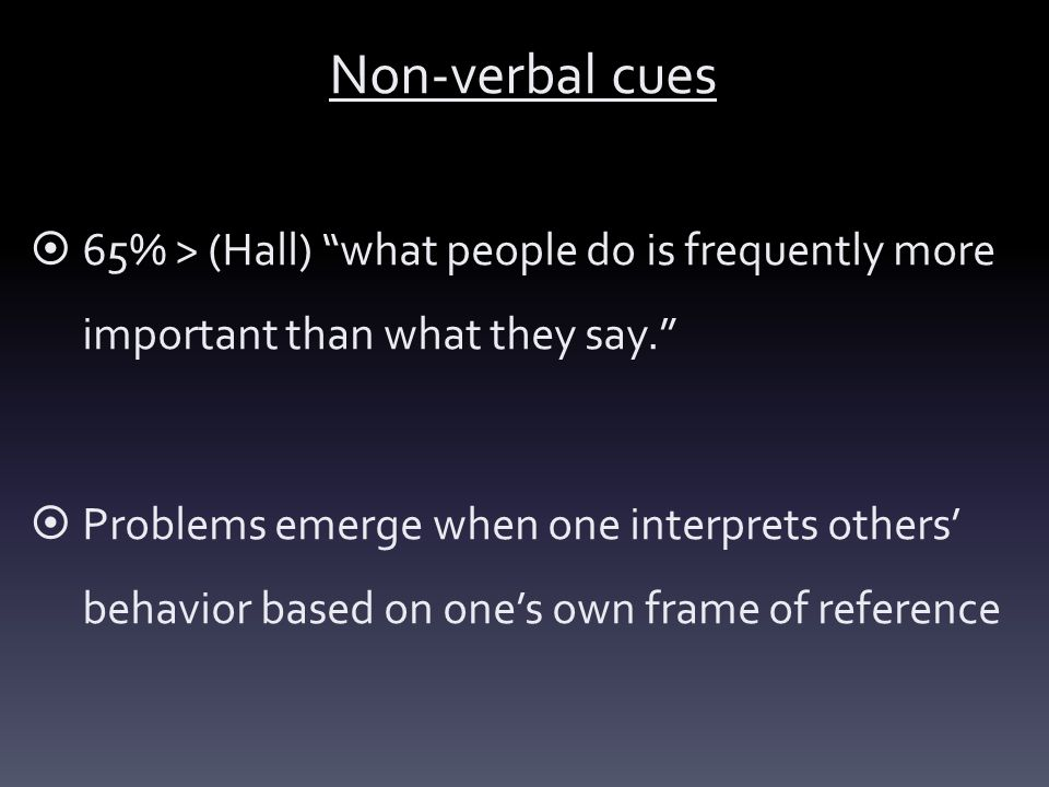Non-verbal cues 65% > (Hall) what people do is frequently more important than what they say.