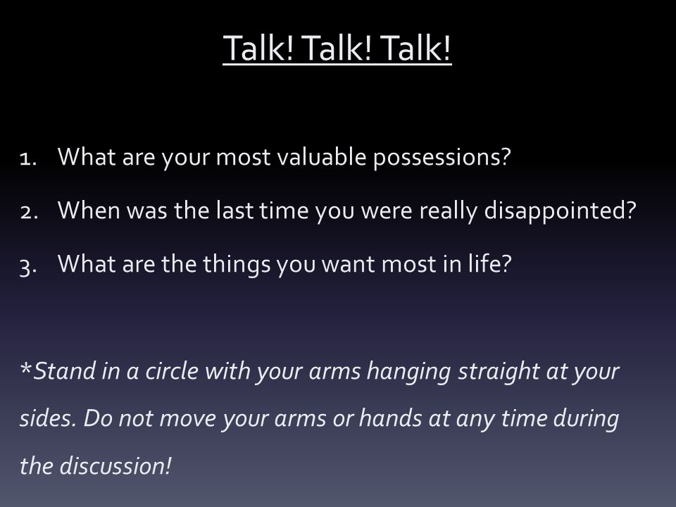Talk! Talk! Talk! What are your most valuable possessions
