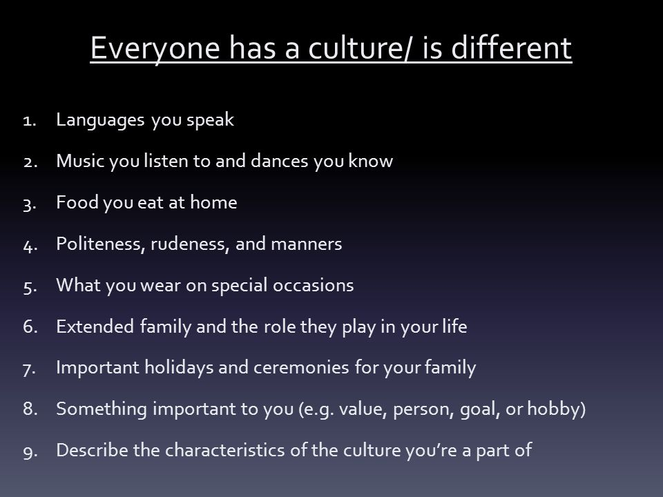 Everyone has a culture/ is different