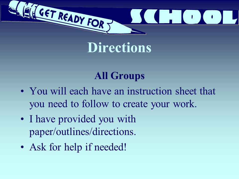 Directions All Groups. You will each have an instruction sheet that you need to follow to create your work.