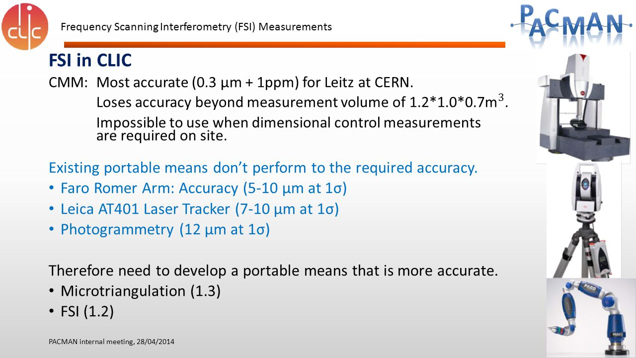 FSI in CLIC CMM: Most accurate (0.3 μm + 1ppm) for Leitz at CERN. Loses accuracy beyond measurement volume of 1.2*1.0*0.7 m 3 .