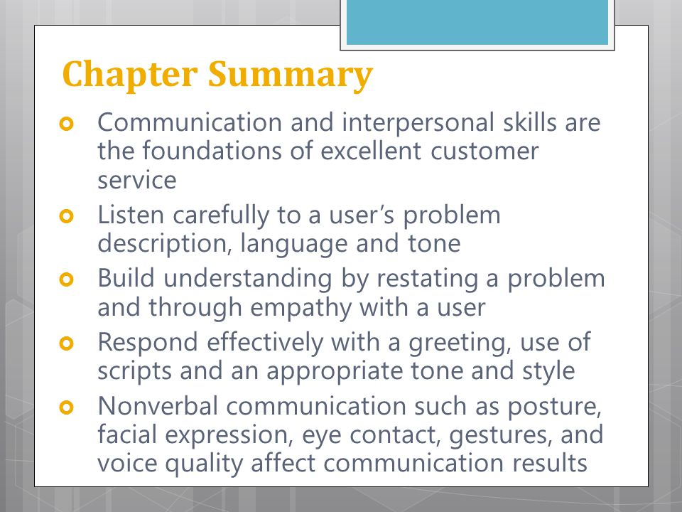 Chapter Summary Communication and interpersonal skills are the foundations of excellent customer service.