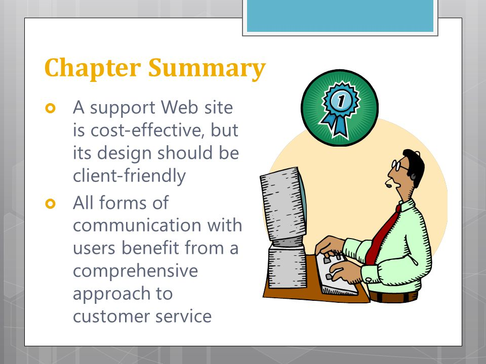 Chapter Summary A support Web site is cost-effective, but its design should be client-friendly.