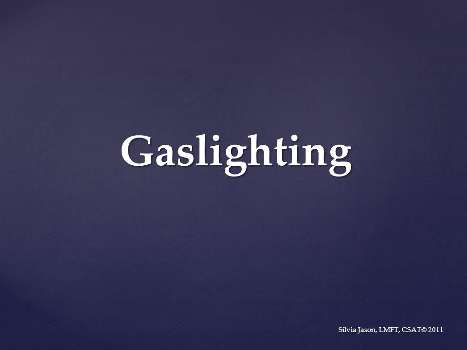 Gaslighting Silvia Jason, LMFT, CSAT© 2011
