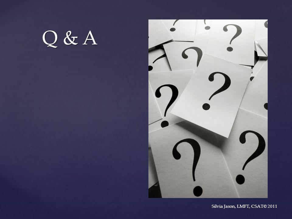 Q & A Silvia Jason, LMFT, CSAT© 2011
