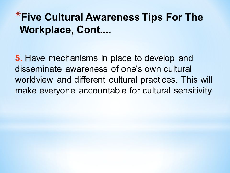 Five Cultural Awareness Tips For The Workplace, Cont....