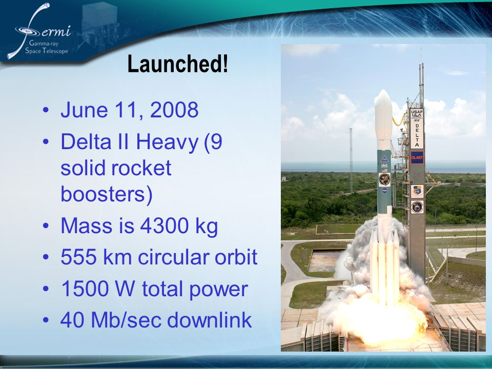 Launched! June 11, 2008 Delta II Heavy (9 solid rocket boosters)