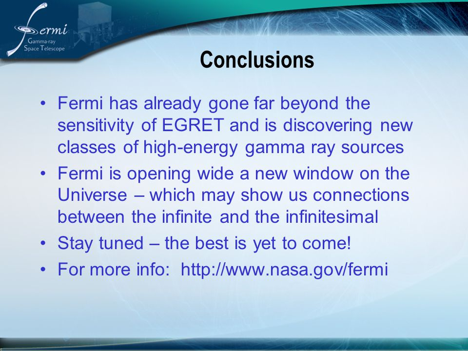 Conclusions Fermi has already gone far beyond the sensitivity of EGRET and is discovering new classes of high-energy gamma ray sources.