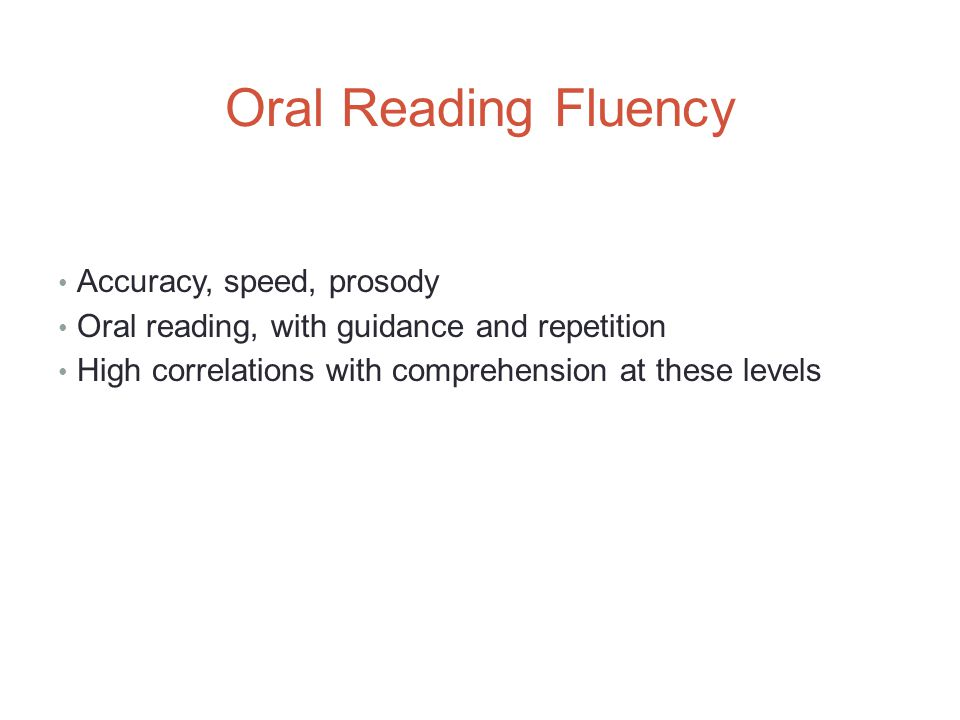 Oral Reading Fluency Accuracy, speed, prosody