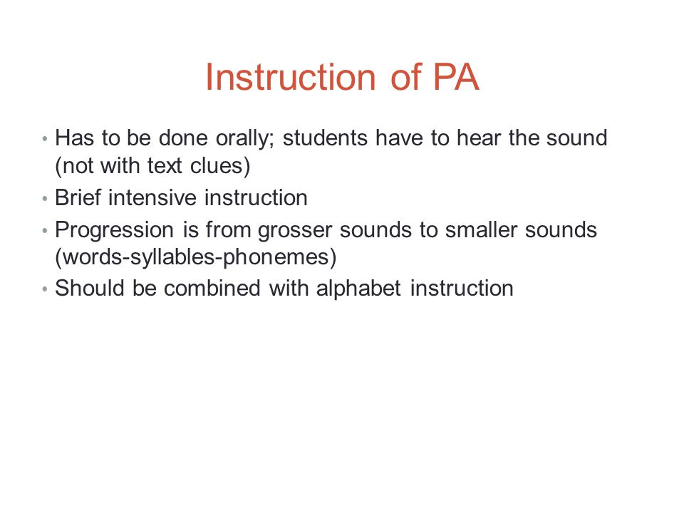 Instruction of PA Has to be done orally; students have to hear the sound (not with text clues) Brief intensive instruction.