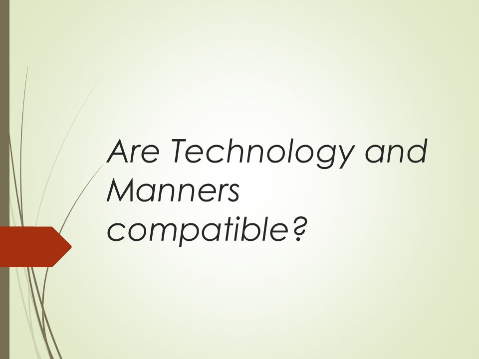 Are Technology and Manners compatible