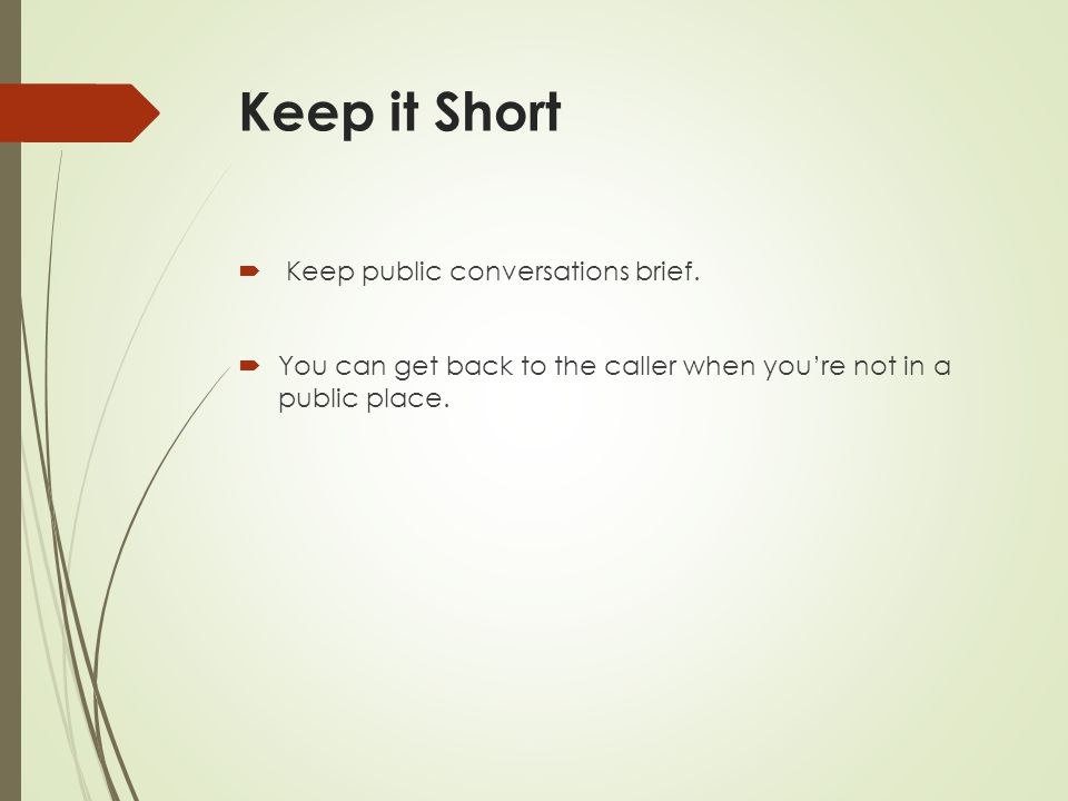 Keep it Short Keep public conversations brief.