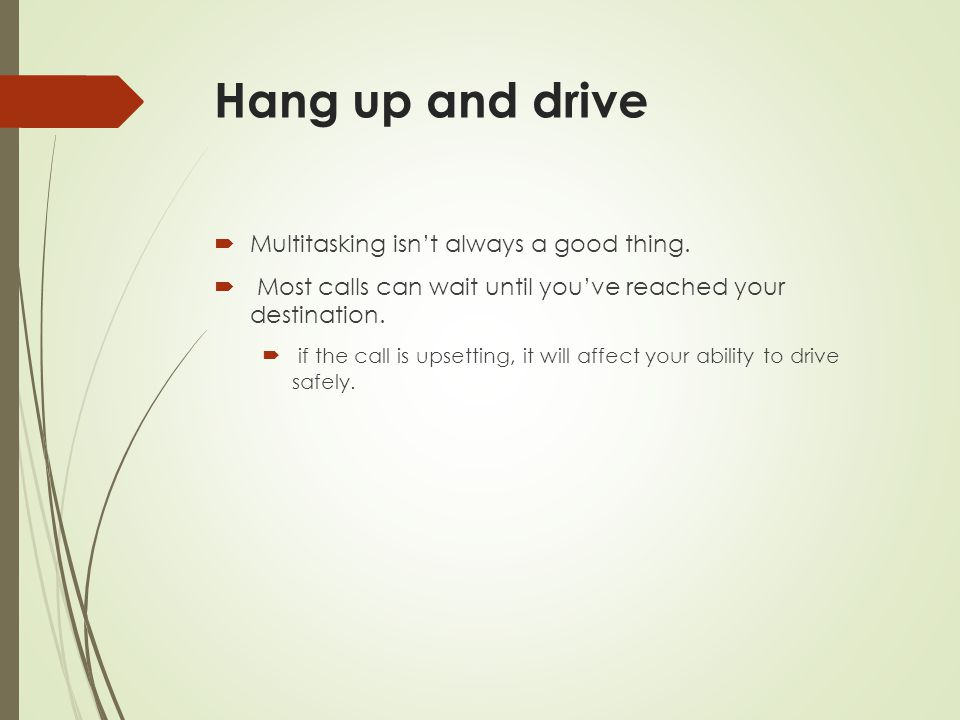 Hang up and drive Multitasking isn't always a good thing.