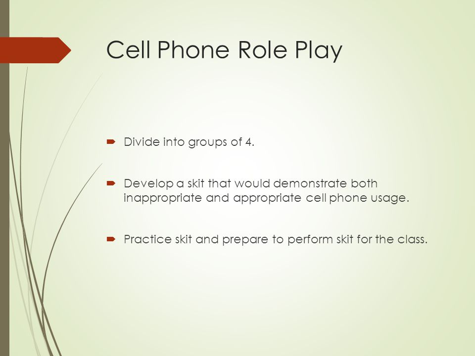 Cell Phone Role Play Divide into groups of 4.