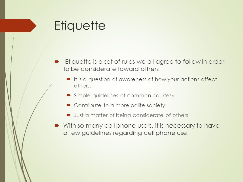 Etiquette Etiquette is a set of rules we all agree to follow in order to be considerate toward others.