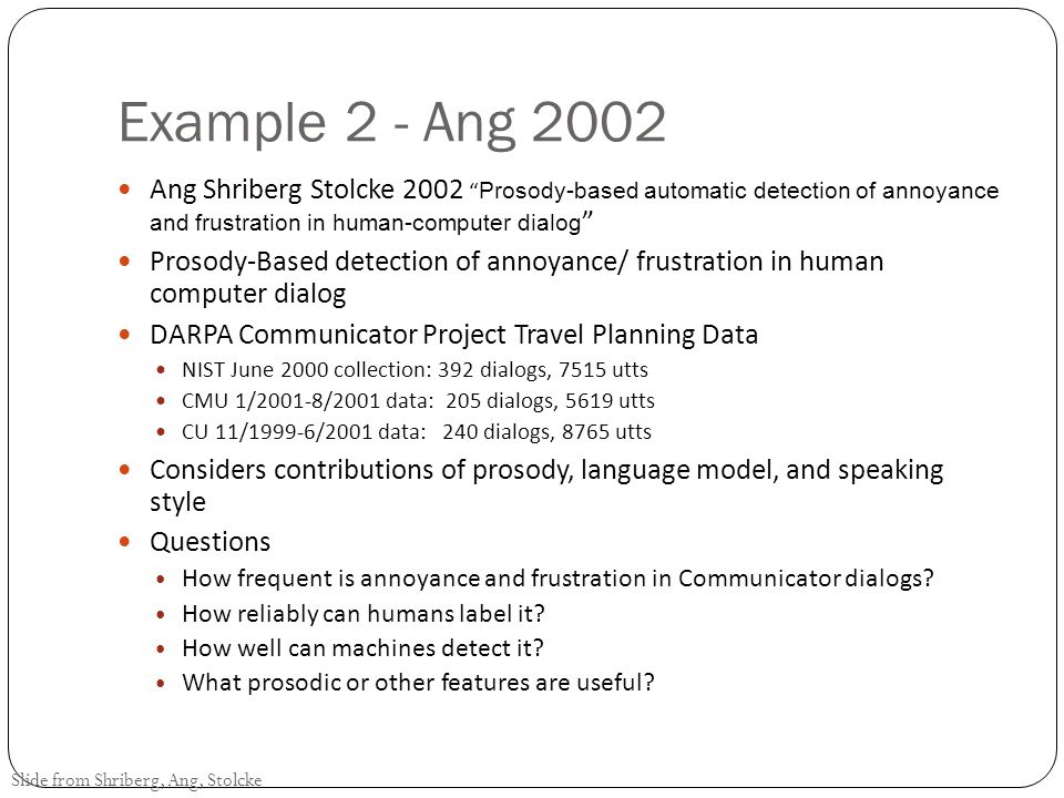 Example 2 - Ang 2002 Ang Shriberg Stolcke 2002 Prosody-based automatic detection of annoyance and frustration in human-computer dialog