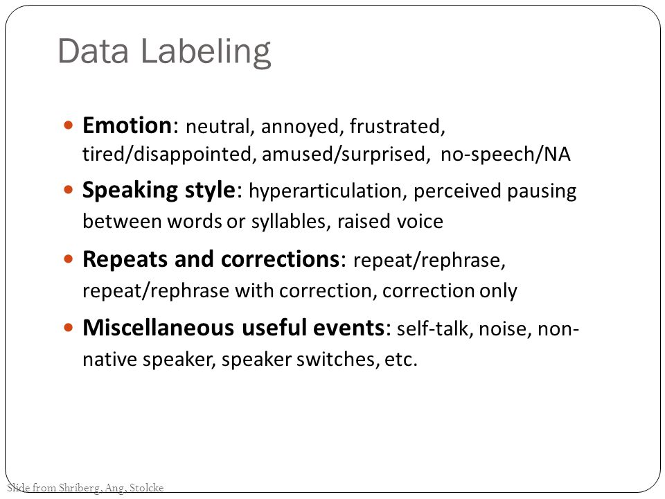 Data Labeling Emotion: neutral, annoyed, frustrated, tired/disappointed, amused/surprised, no-speech/NA.