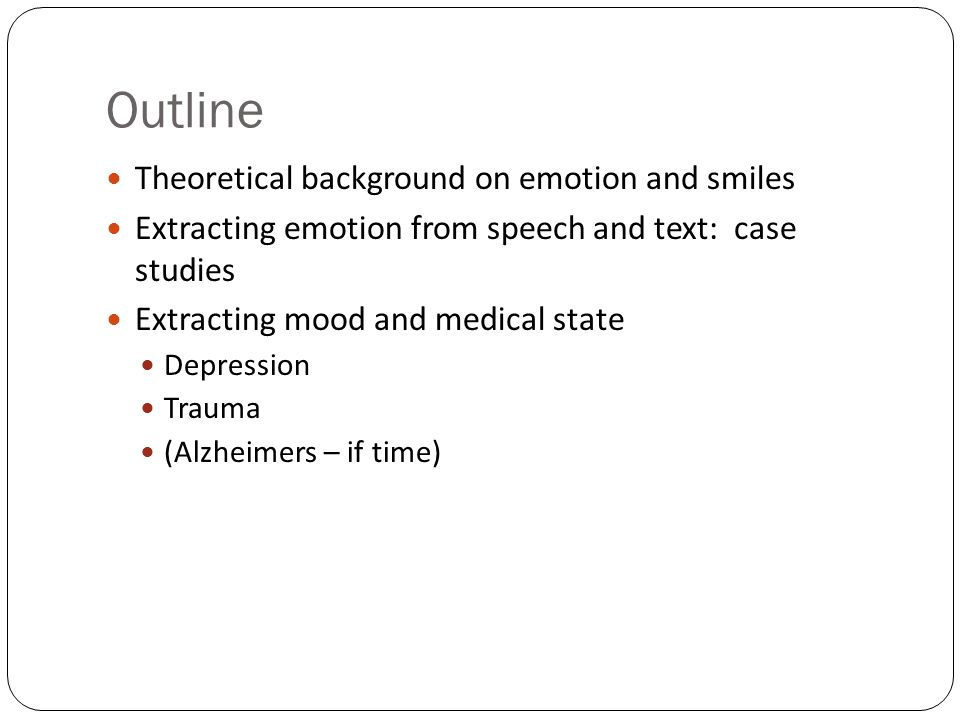 Outline Theoretical background on emotion and smiles