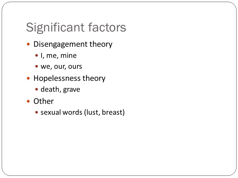 Significant factors Disengagement theory Hopelessness theory Other