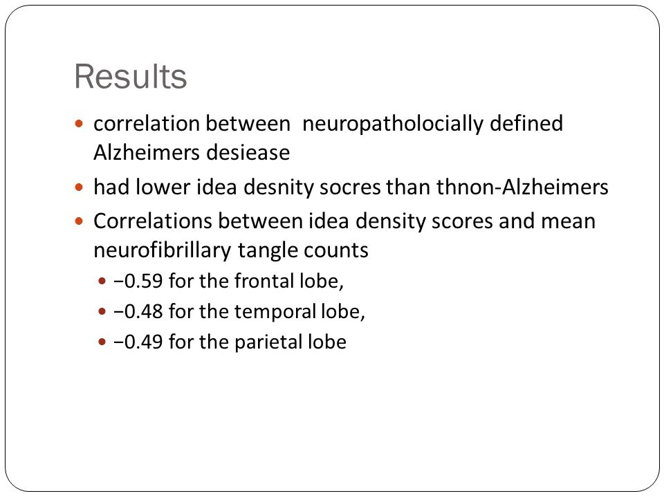 Results correlation between neuropatholocially defined Alzheimers desiease. had lower idea desnity socres than thnon-Alzheimers.