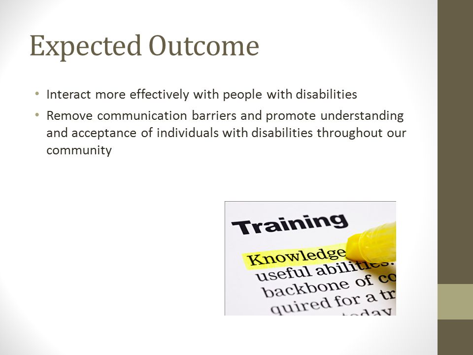 Expected Outcome Interact more effectively with people with disabilities.
