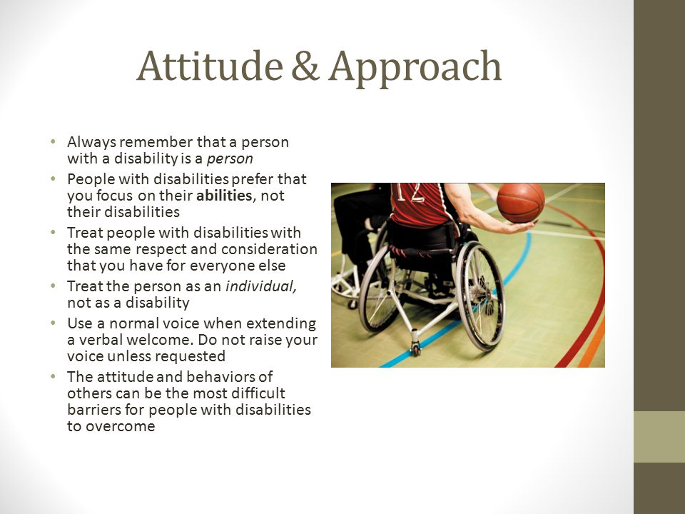 Attitude & Approach Always remember that a person with a disability is a person.