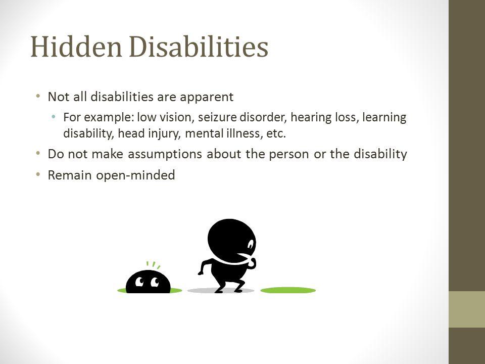 Hidden Disabilities Not all disabilities are apparent