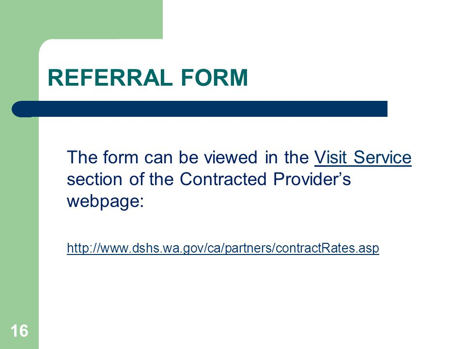 REFERRAL FORM The form can be viewed in the Visit Service section of the Contracted Provider's webpage: