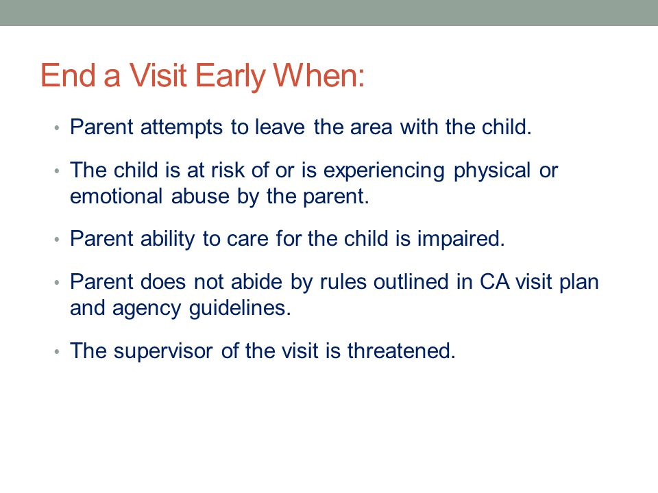 End a Visit Early When: Parent attempts to leave the area with the child.