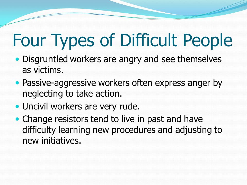 Four Types of Difficult People