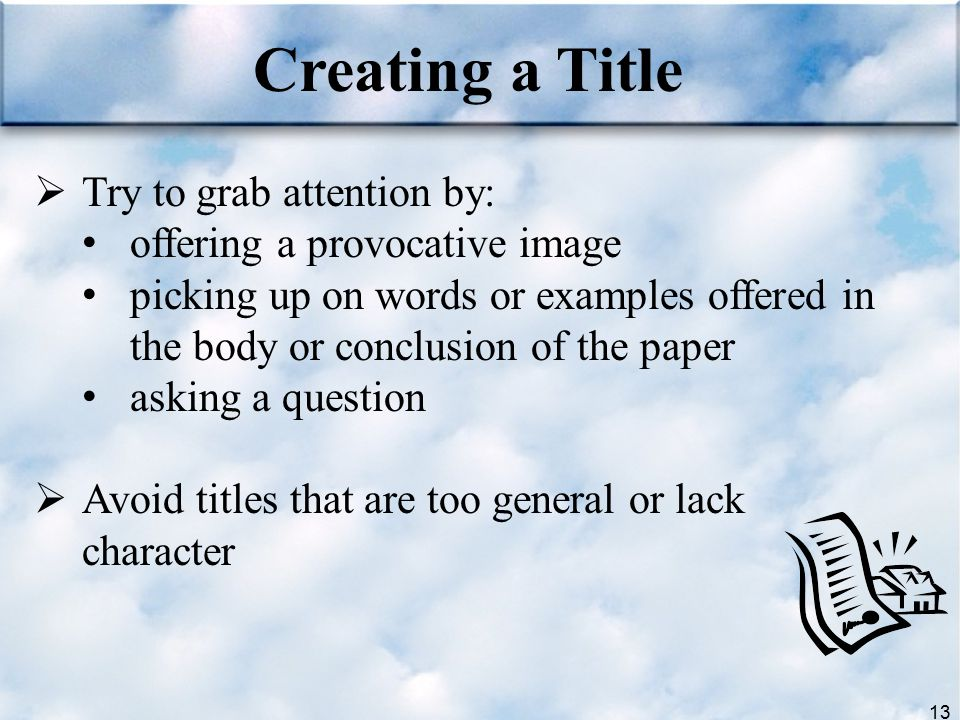 Creating a Title Try to grab attention by:
