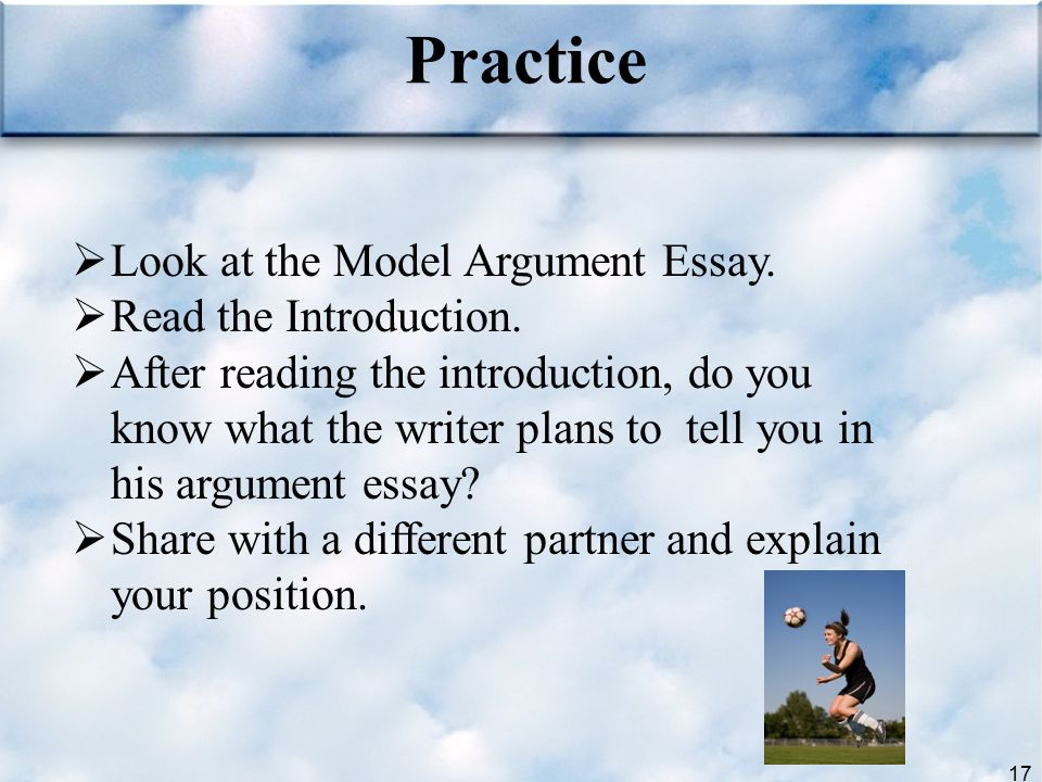 Practice Look at the Model Argument Essay. Read the Introduction.