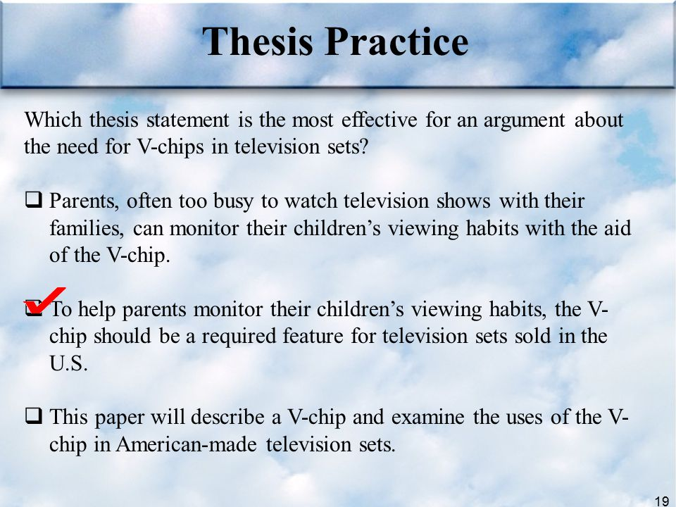 Thesis Practice Which thesis statement is the most effective for an argument about the need for V-chips in television sets