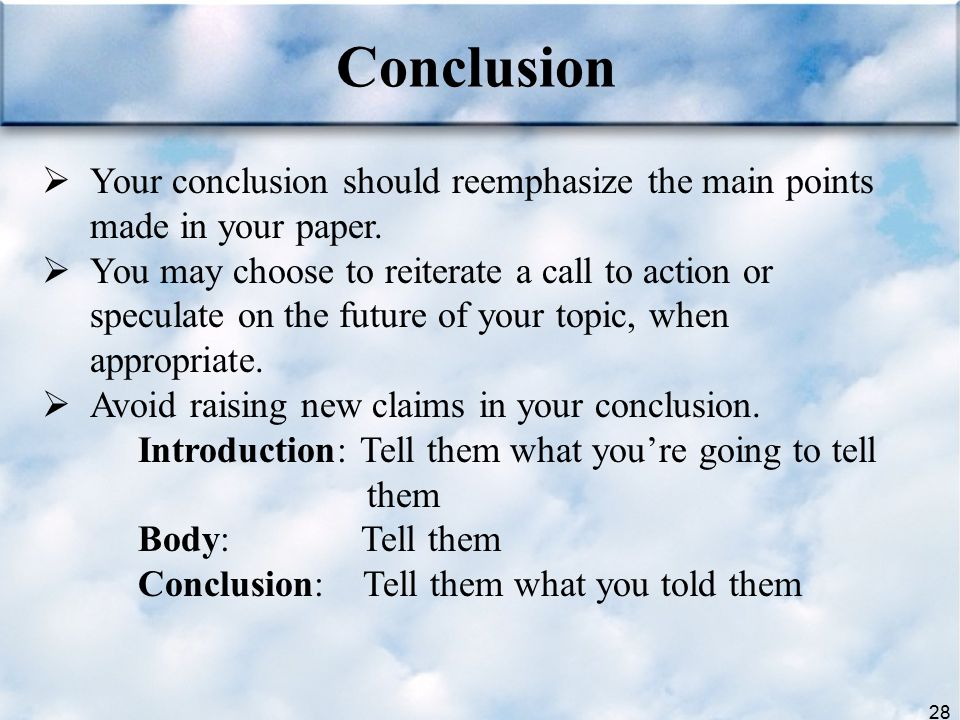 Conclusion Your conclusion should reemphasize the main points made in your paper.