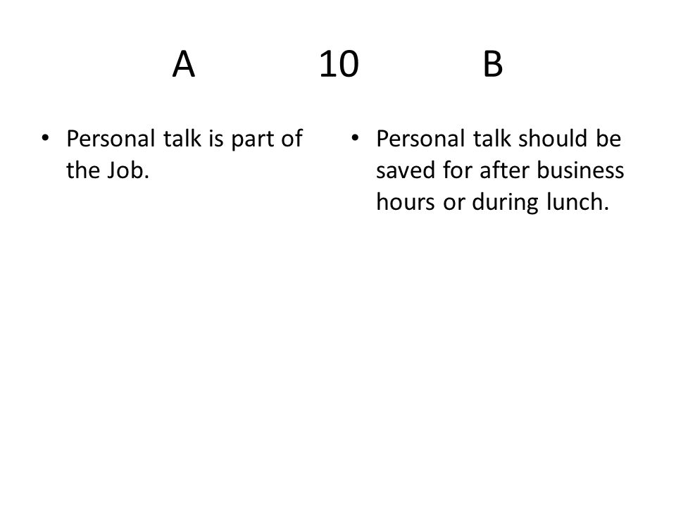 A 10 B Personal talk is part of the Job.