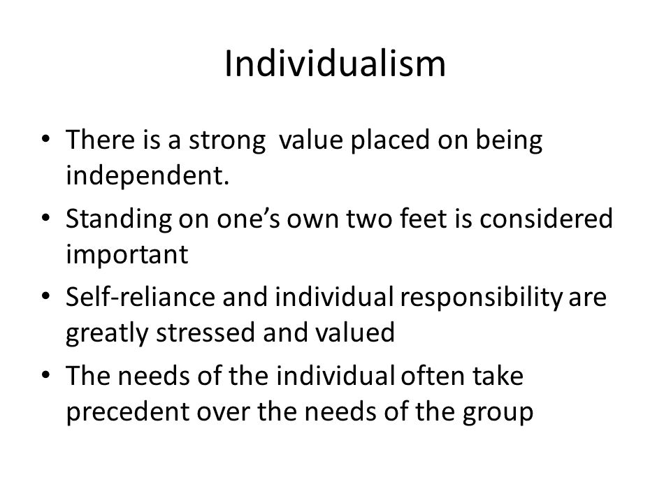 Individualism There is a strong value placed on being independent.