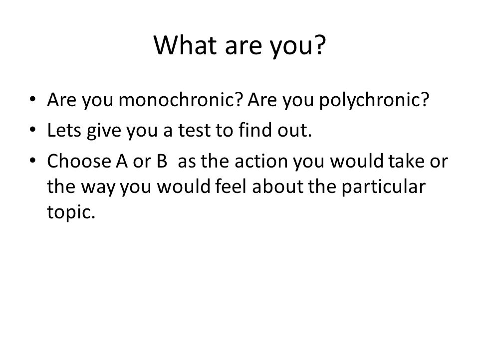What are you Are you monochronic Are you polychronic