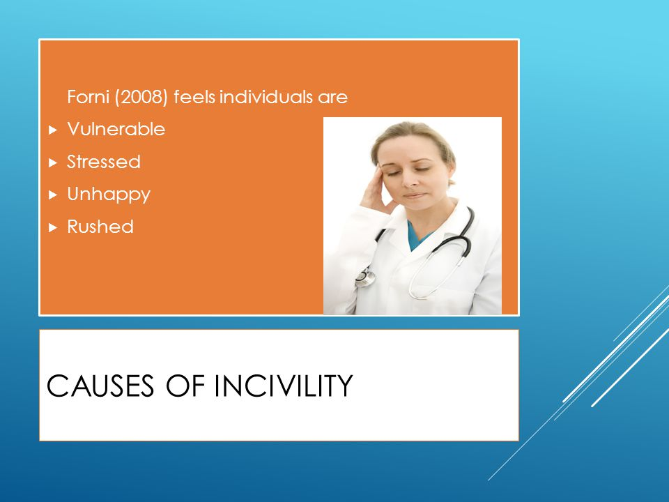 Causes of Incivility Forni (2008) feels individuals are Vulnerable