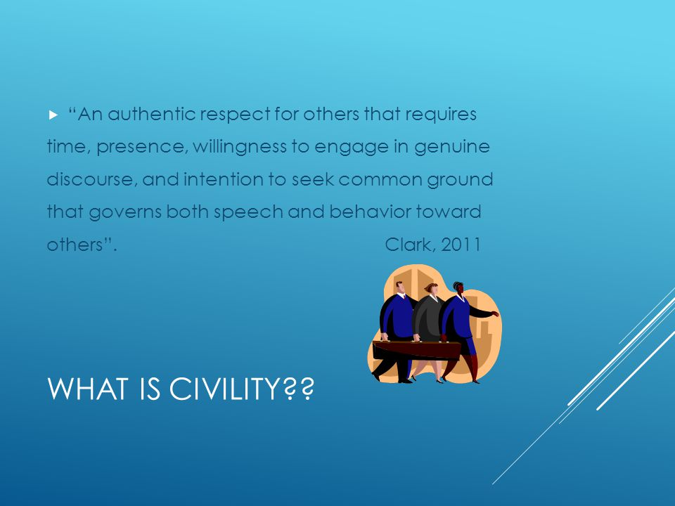 What is Civility An authentic respect for others that requires