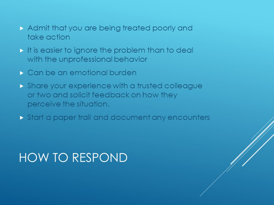 How to respond Admit that you are being treated poorly and take action