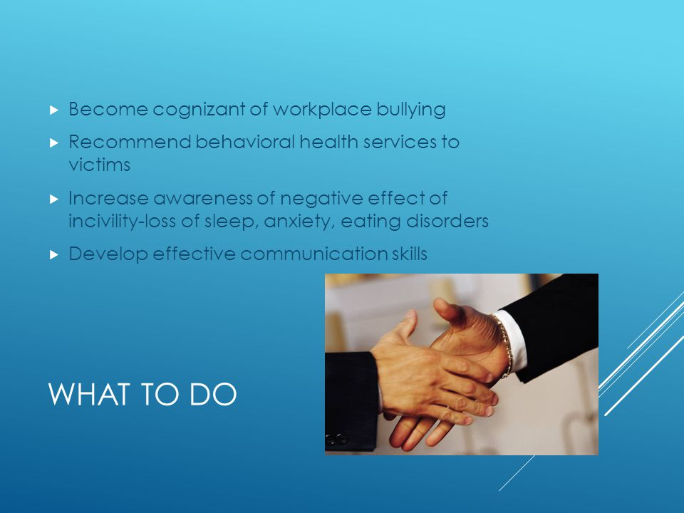 What to do Become cognizant of workplace bullying