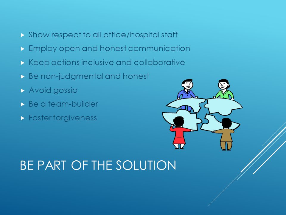 Be Part of the solution Show respect to all office/hospital staff