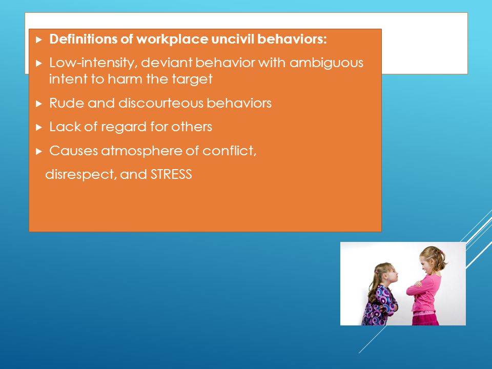 Uncivil Behaviors Definitions of workplace uncivil behaviors: