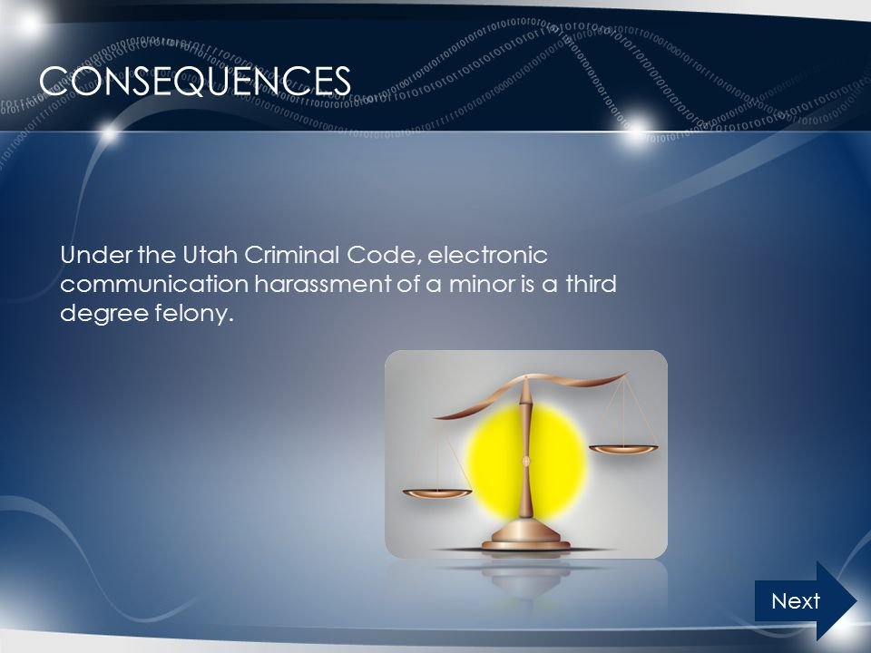 Consequences Under the Utah Criminal Code, electronic communication harassment of a minor is a third degree felony.