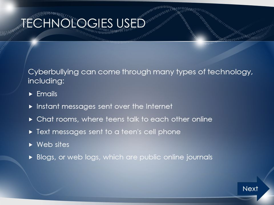 Technologies Used Cyberbullying can come through many types of technology, including: Emails. Instant messages sent over the Internet.