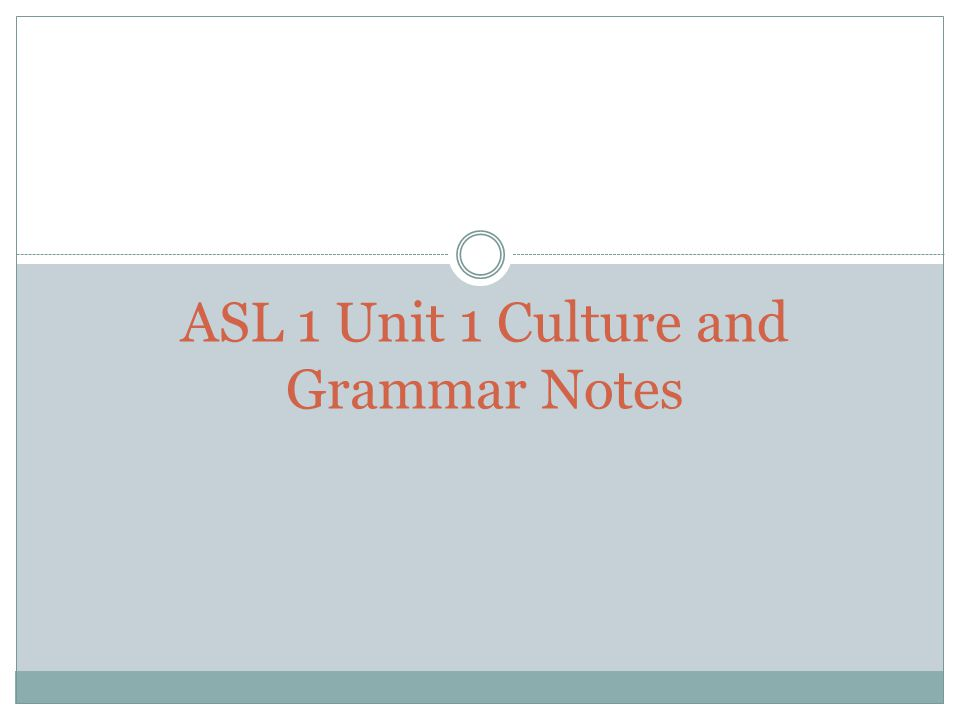 ASL 1 Unit 1 Culture and Grammar Notes