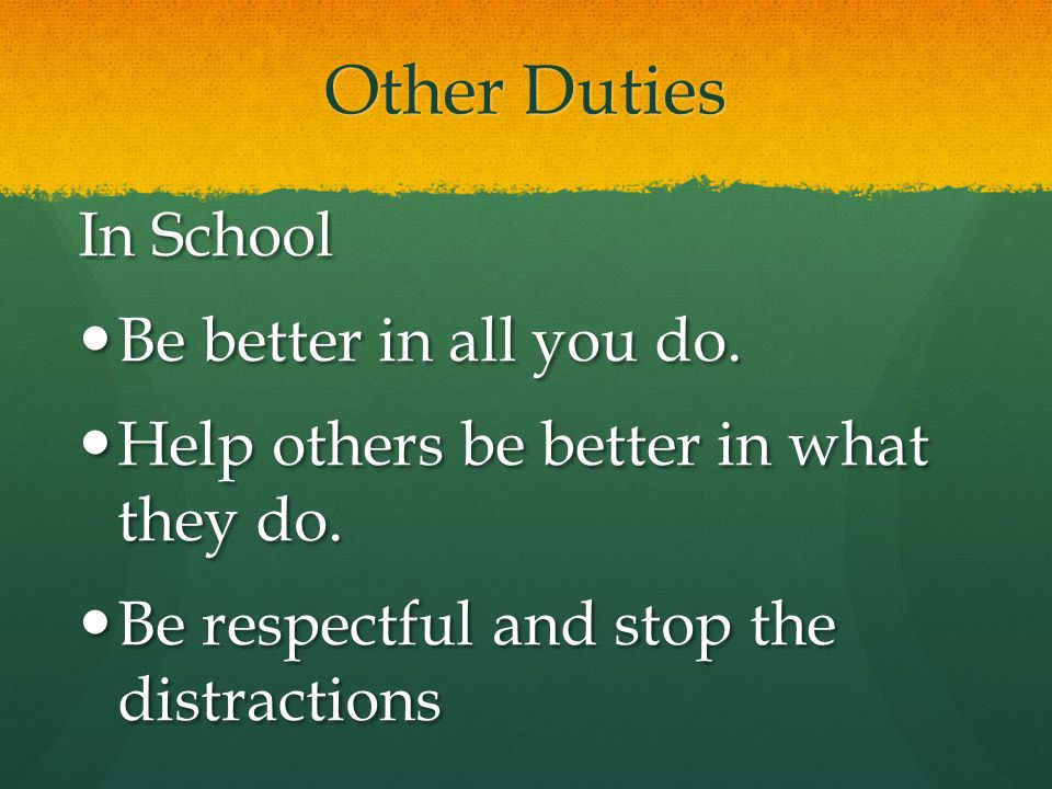 Other Duties In School Be better in all you do.